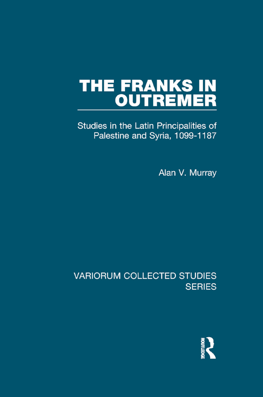 The Franks in Outremer: Studies in the Latin Principalities of Palestine and Syria, 1099-1187, 1st Edition (Paperback) book cover