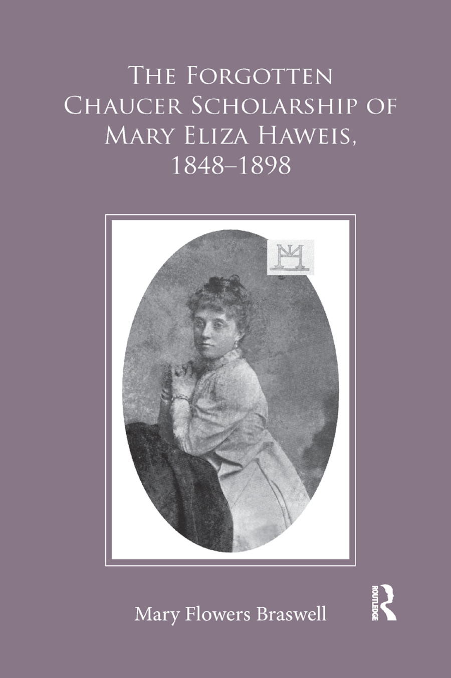 The Forgotten Chaucer Scholarship of Mary Eliza Haweis, 1848�1898 book cover