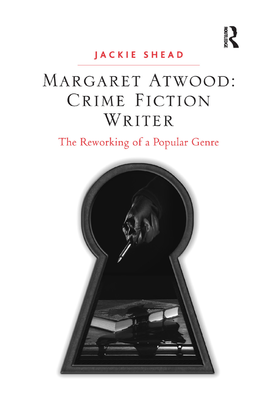 Margaret Atwood: Crime Fiction Writer: The Reworking of a Popular Genre book cover
