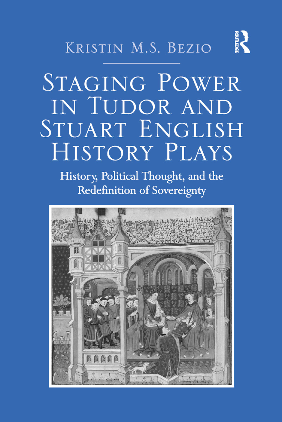 Staging Power in Tudor and Stuart English History Plays: History, Political Thought, and the Redefinition of Sovereignty book cover