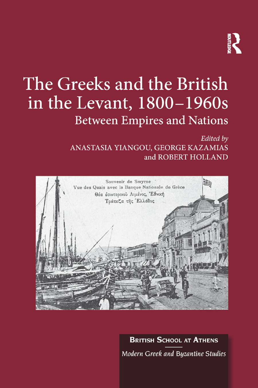 The Greeks and the British in the Levant, 1800-1960s: Between Empires and Nations book cover