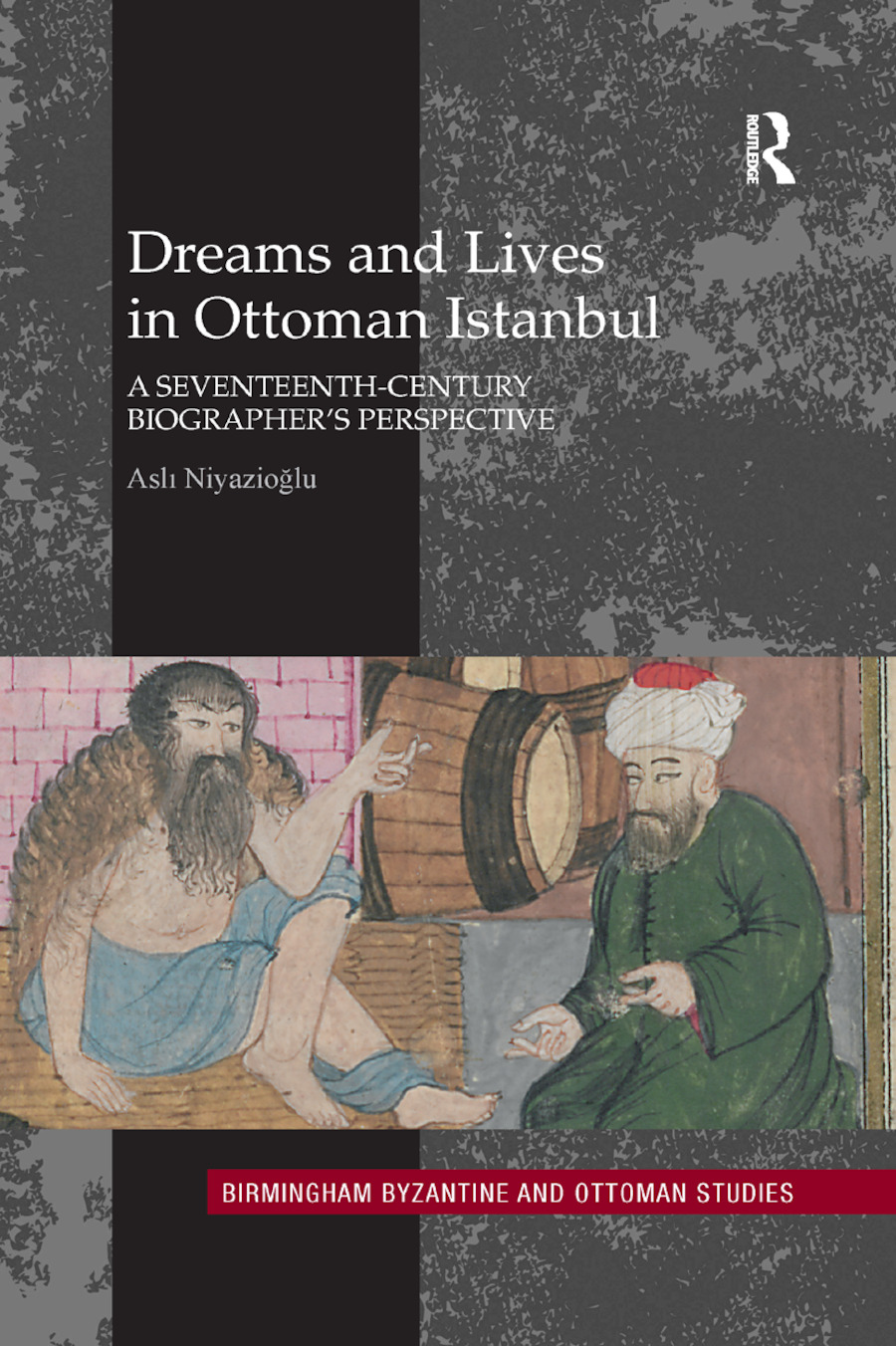 Dreams and Lives in Ottoman Istanbul: A Seventeenth-Century Biographer's Perspective book cover