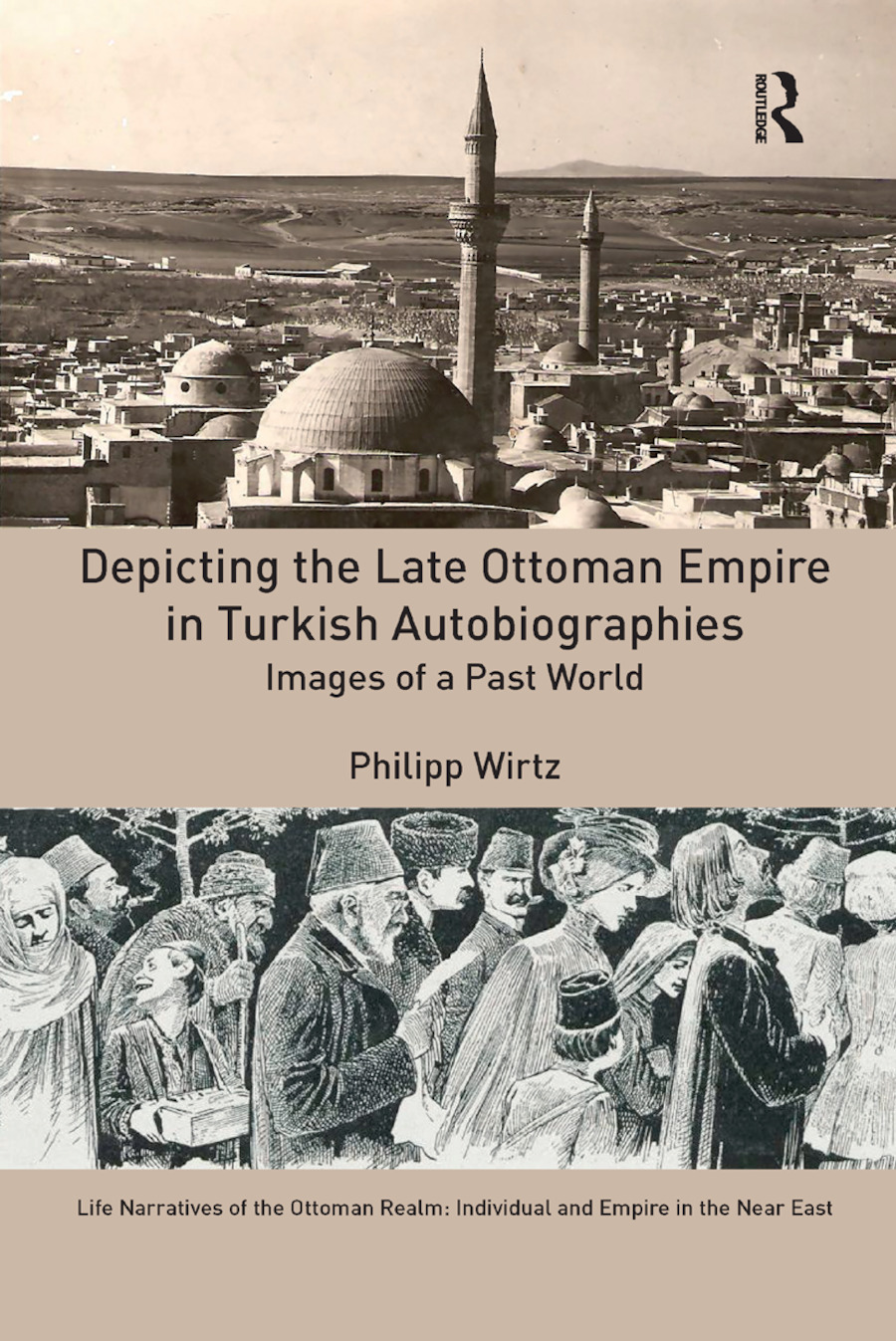 Depicting the Late Ottoman Empire in Turkish Autobiographies: Images of a Past World book cover