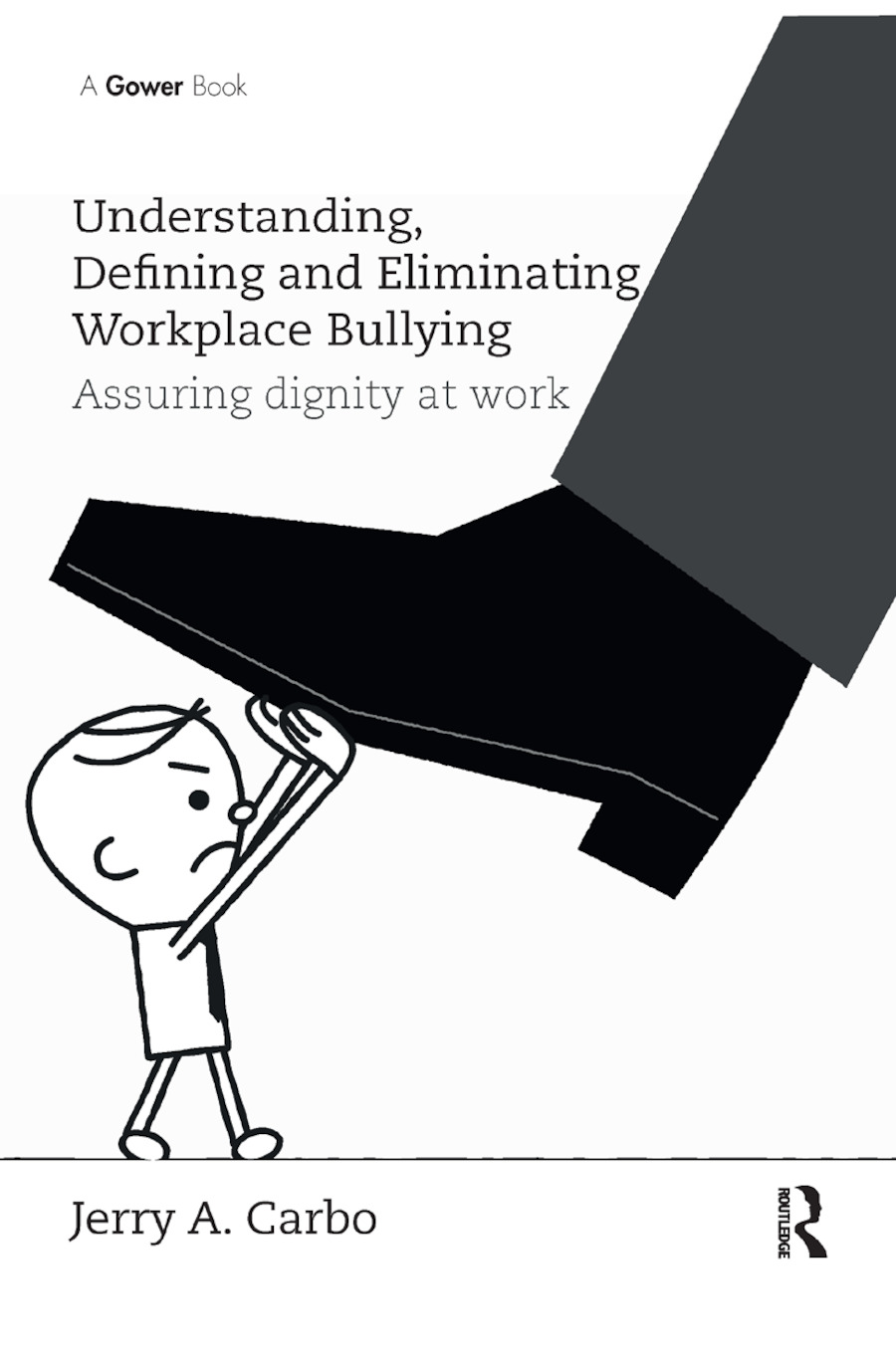 Understanding, Defining and Eliminating Workplace Bullying: Assuring dignity at work book cover