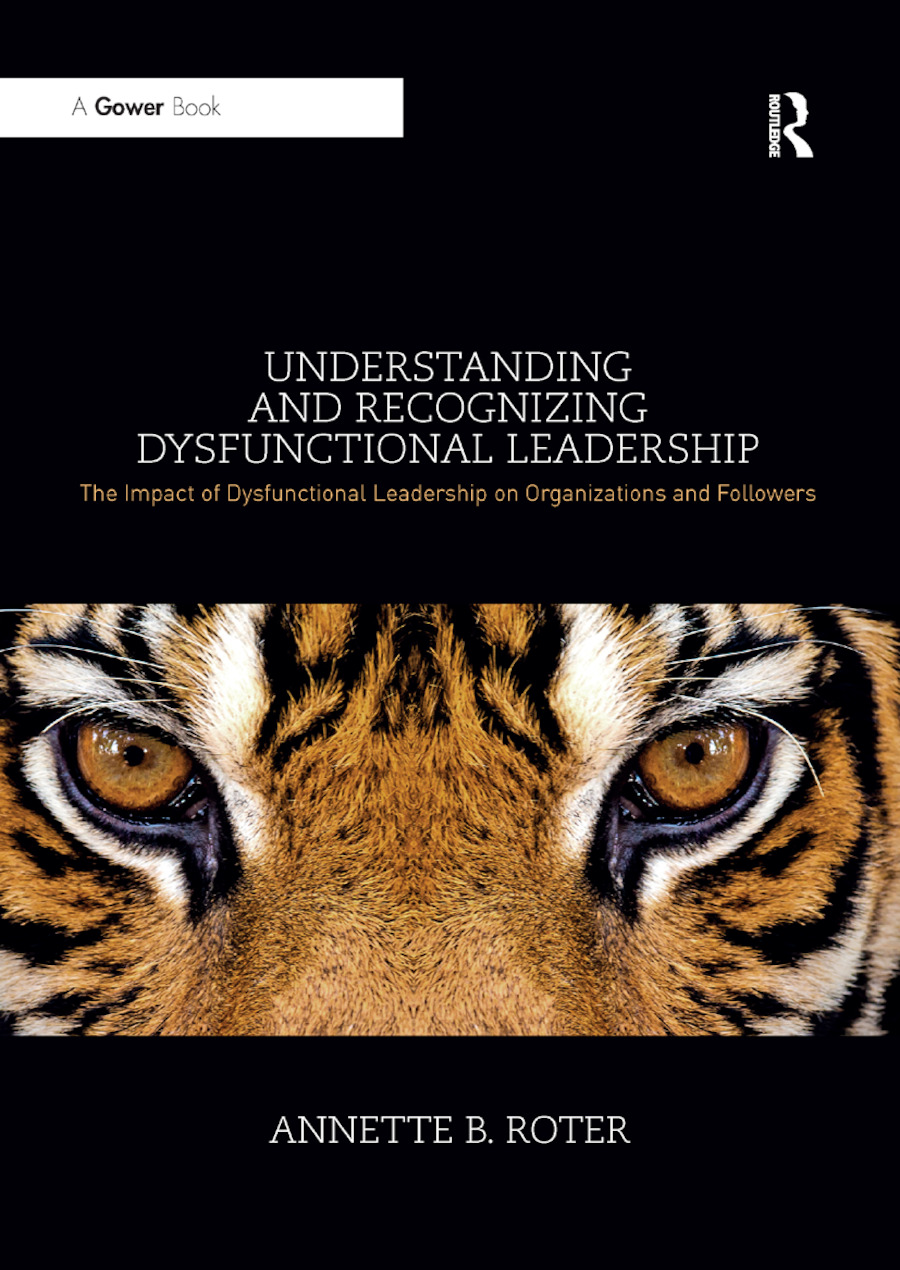 Understanding and Recognizing Dysfunctional Leadership: The Impact of Dysfunctional Leadership on Organizations and Followers book cover
