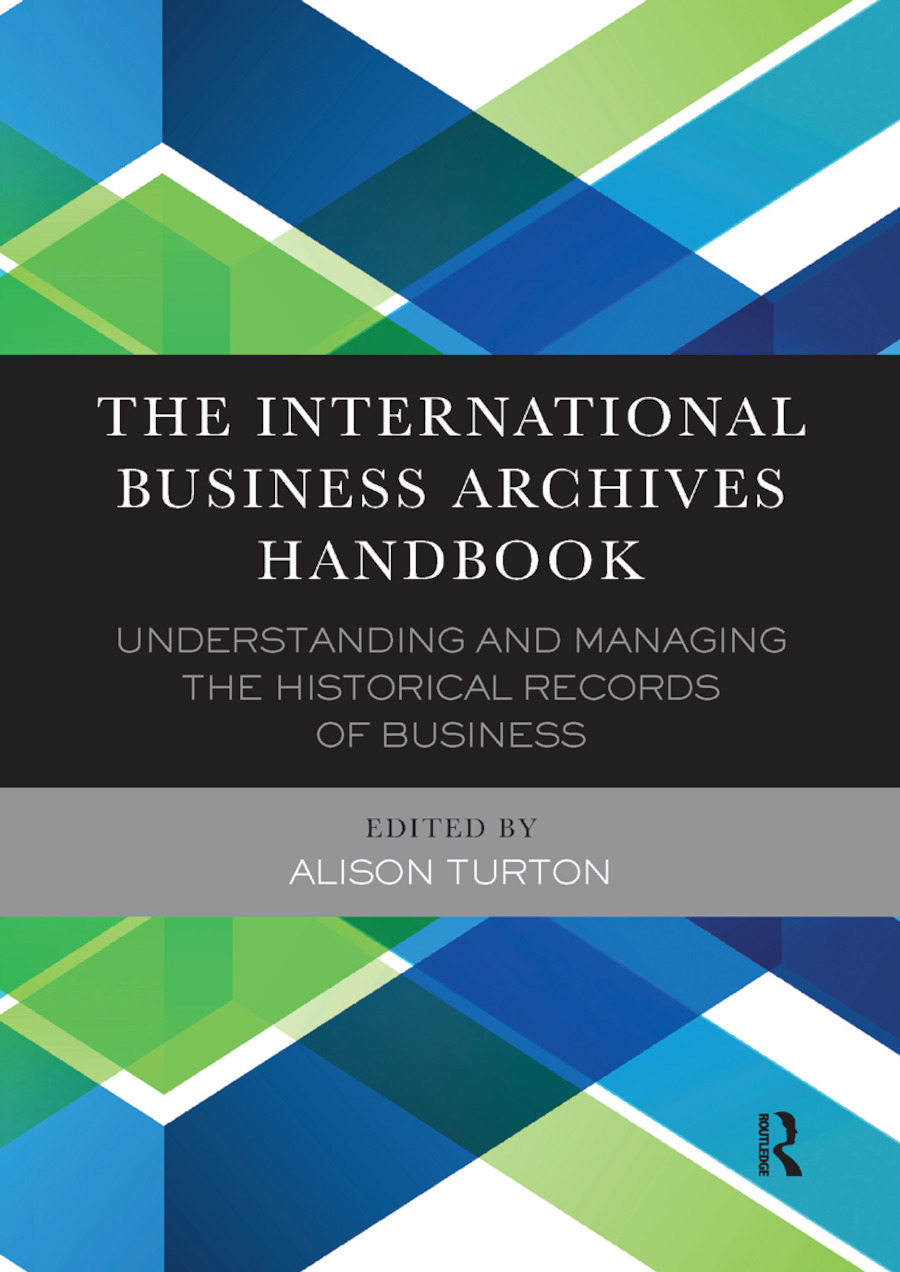 The International Business Archives Handbook: Understanding and managing the historical records of business, 1st Edition (Paperback) book cover