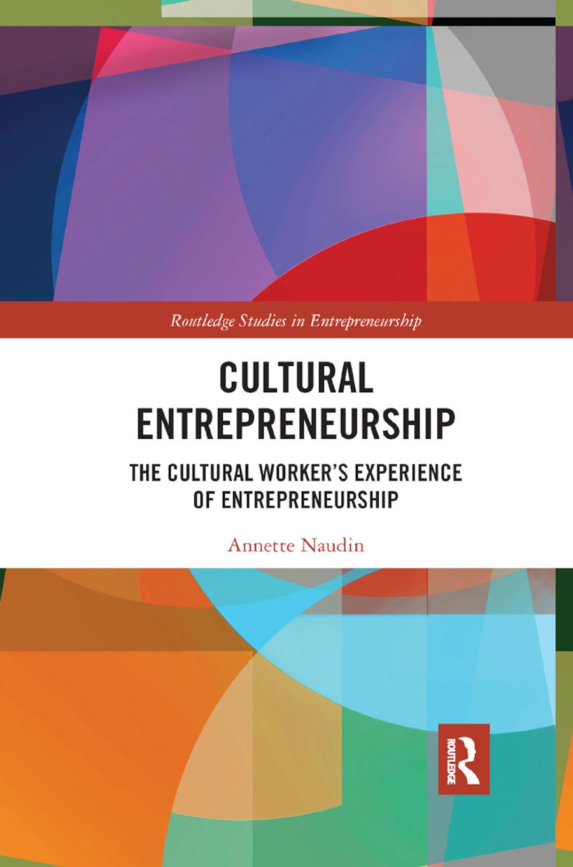 Cultural Entrepreneurship: The Cultural Worker�s Experience of Entrepreneurship book cover