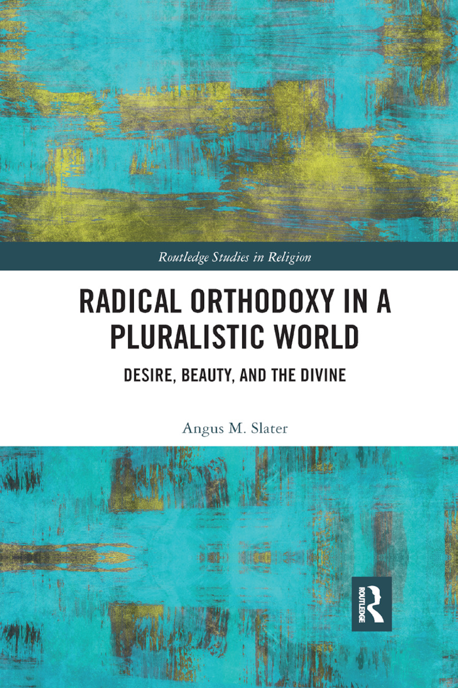 Radical Orthodoxy in a Pluralistic World: Desire, Beauty, and the Divine book cover