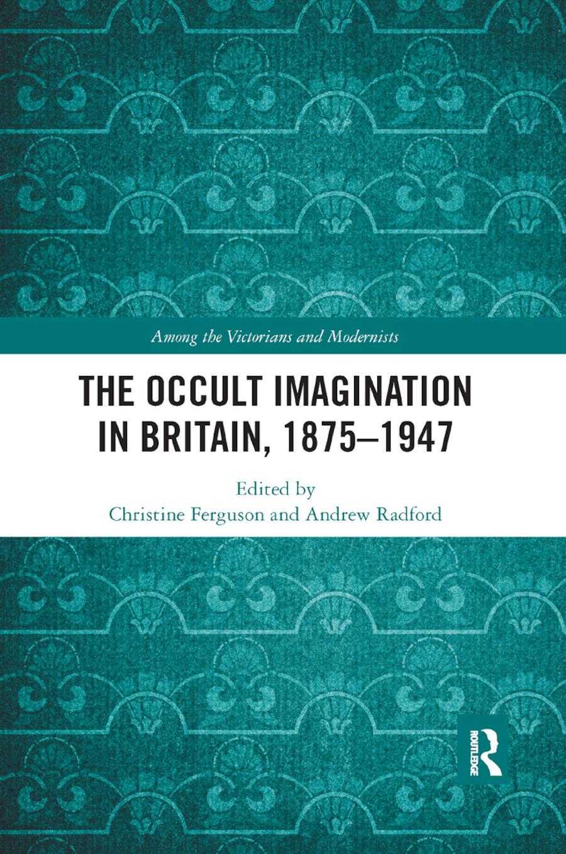The Occult Imagination in Britain, 1875-1947