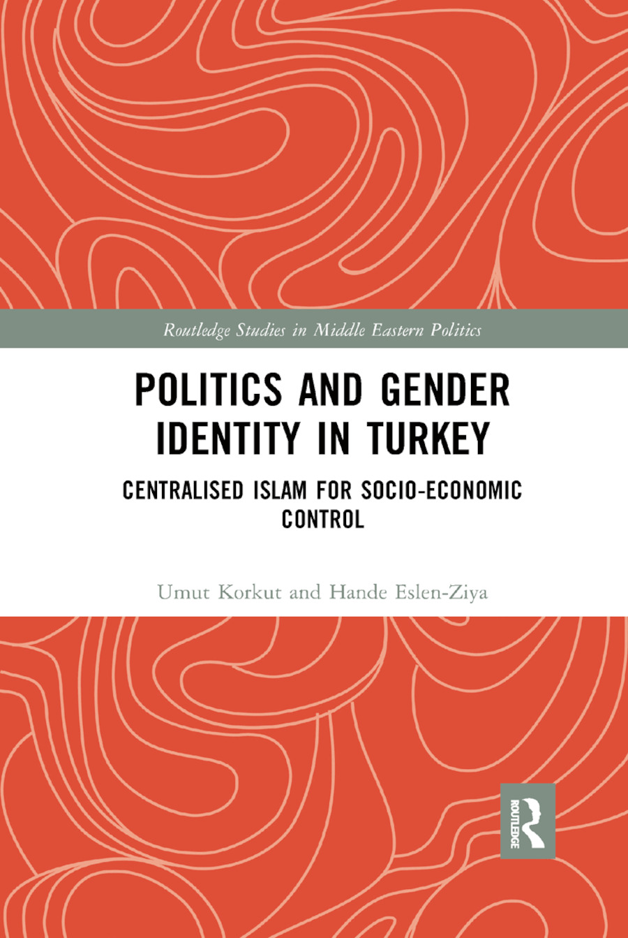 Politics and Gender Identity in Turkey: Centralised Islam for Socio-Economic Control book cover