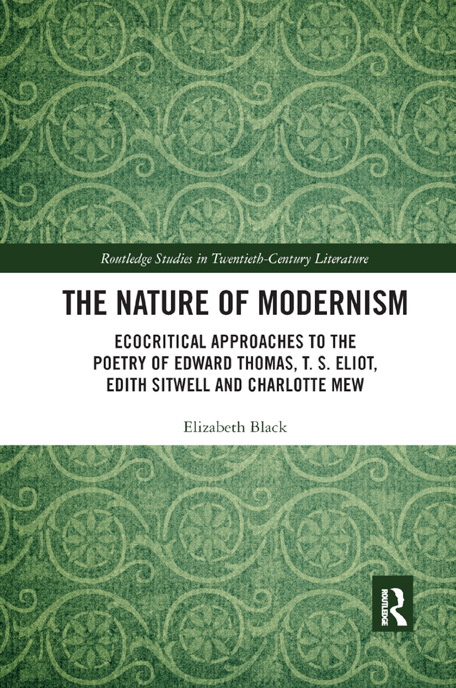 The Nature of Modernism: Ecocritical Approaches to the Poetry of Edward Thomas, T. S. Eliot, Edith Sitwell and Charlotte Mew, 1st Edition (Paperback) book cover