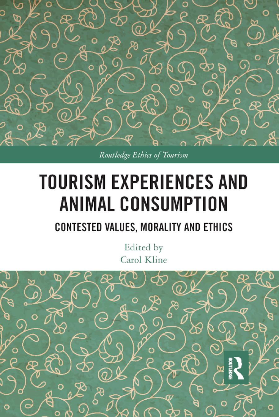 Tourism Experiences and Animal Consumption: Contested Values, Morality and Ethics book cover