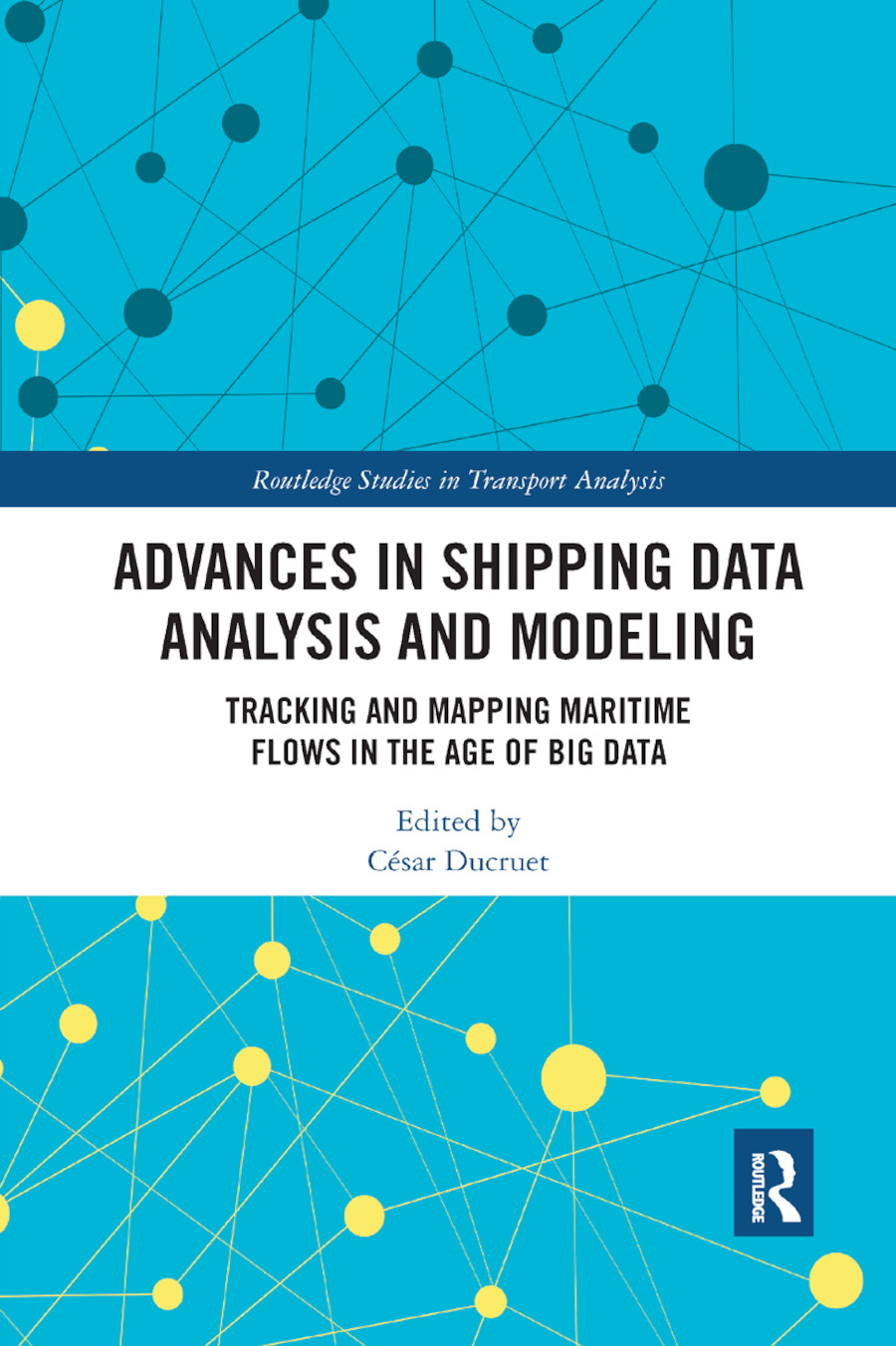 Advances in Shipping Data Analysis and Modeling: Tracking and Mapping Maritime Flows in the Age of Big Data, 1st Edition (Paperback) book cover
