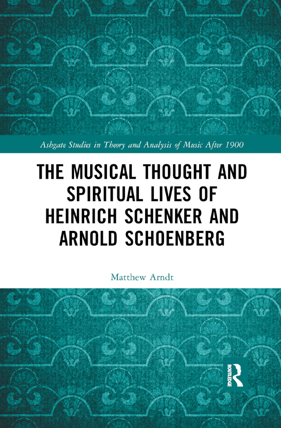 The Musical Thought and Spiritual Lives of Heinrich Schenker and Arnold Schoenberg: 1st Edition (Paperback) book cover