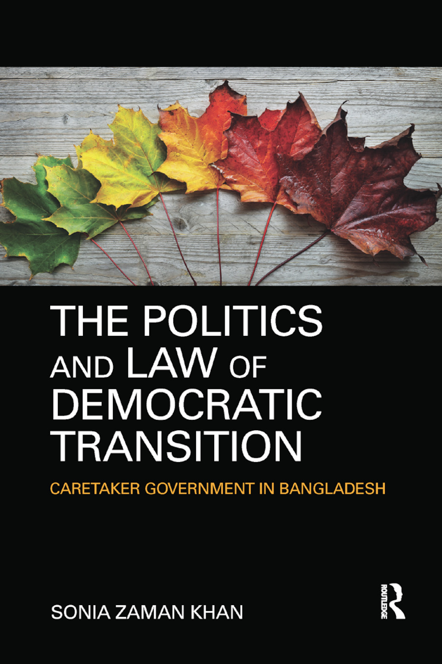 The Politics and Law of Democratic Transition: Caretaker Government in Bangladesh book cover