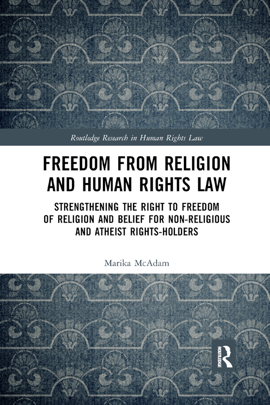 Freedom from Religion and Human Rights Law: Strengthening the Right to Freedom of Religion and Belief for Non-Religious and Atheist Rights-Holders book cover