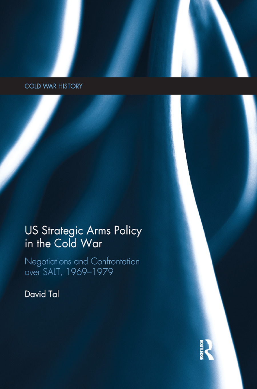US Strategic Arms Policy in the Cold War: Negotiation and Confrontation over SALT, 1969-1979 book cover