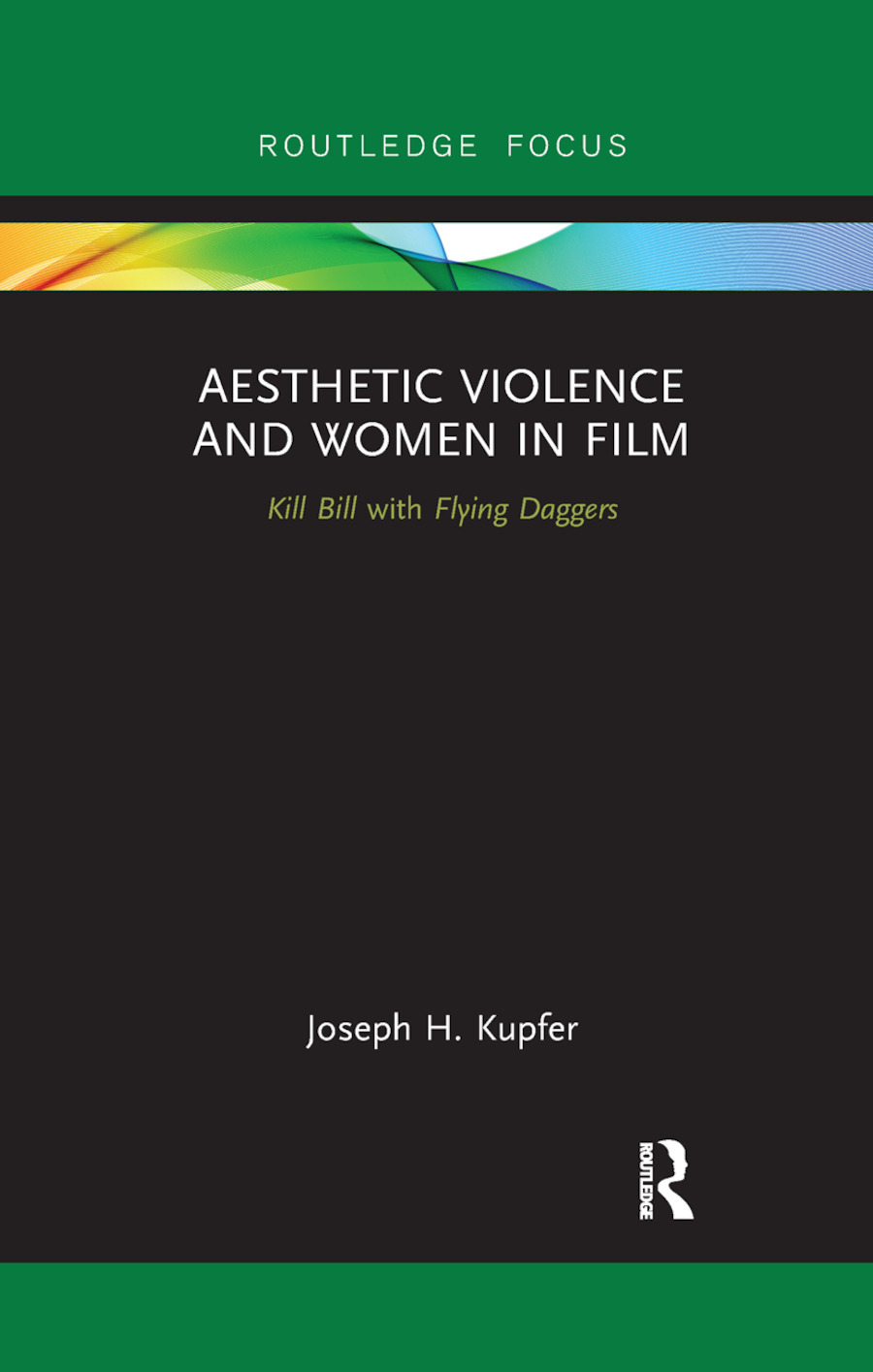 Aesthetic Violence and Women in Film: Kill Bill with Flying Daggers book cover