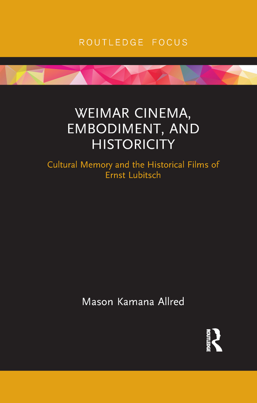 Weimar Cinema, Embodiment, and Historicity: Cultural Memory and the Historical Films of Ernst Lubitsch, 1st Edition (Paperback) book cover