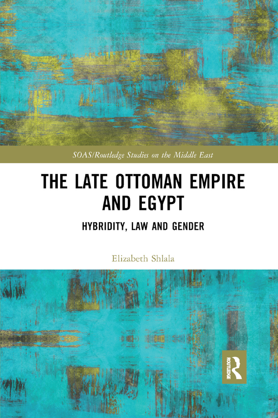 The Late Ottoman Empire and Egypt: Hybridity, Law and Gender book cover