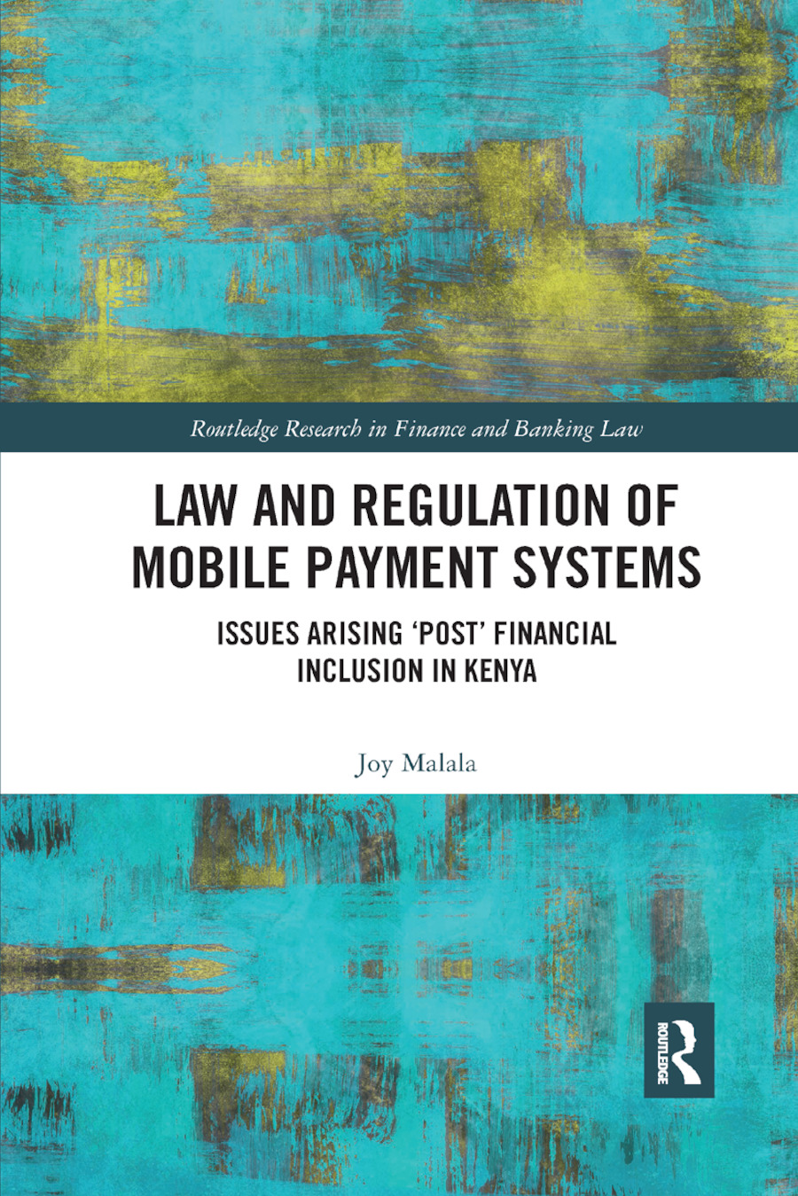 Law and Regulation of Mobile Payment Systems: Issues arising �post� financial inclusion in Kenya book cover