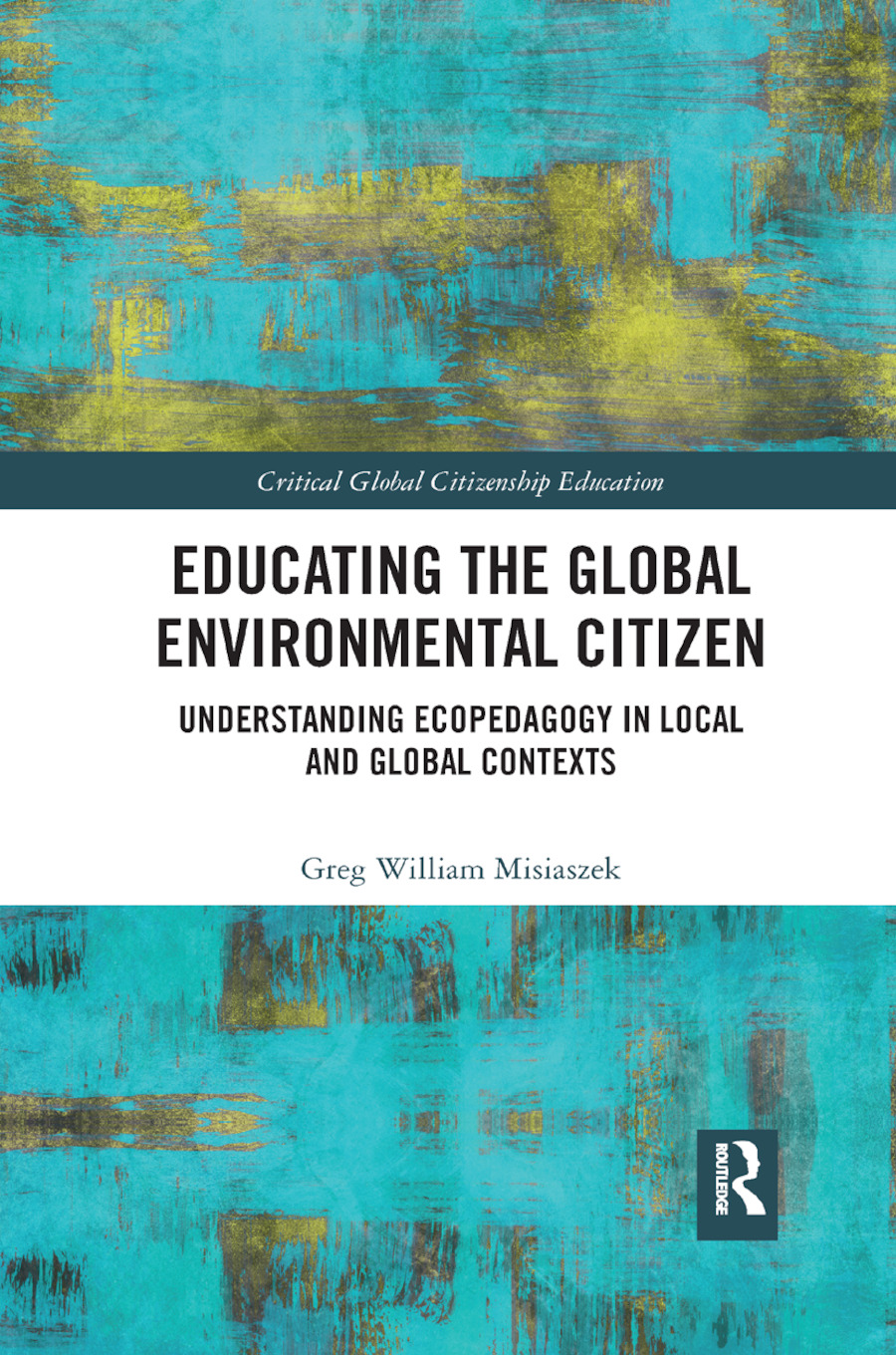 Educating the Global Environmental Citizen: Understanding Ecopedagogy in Local and Global Contexts, 1st Edition (Paperback) book cover