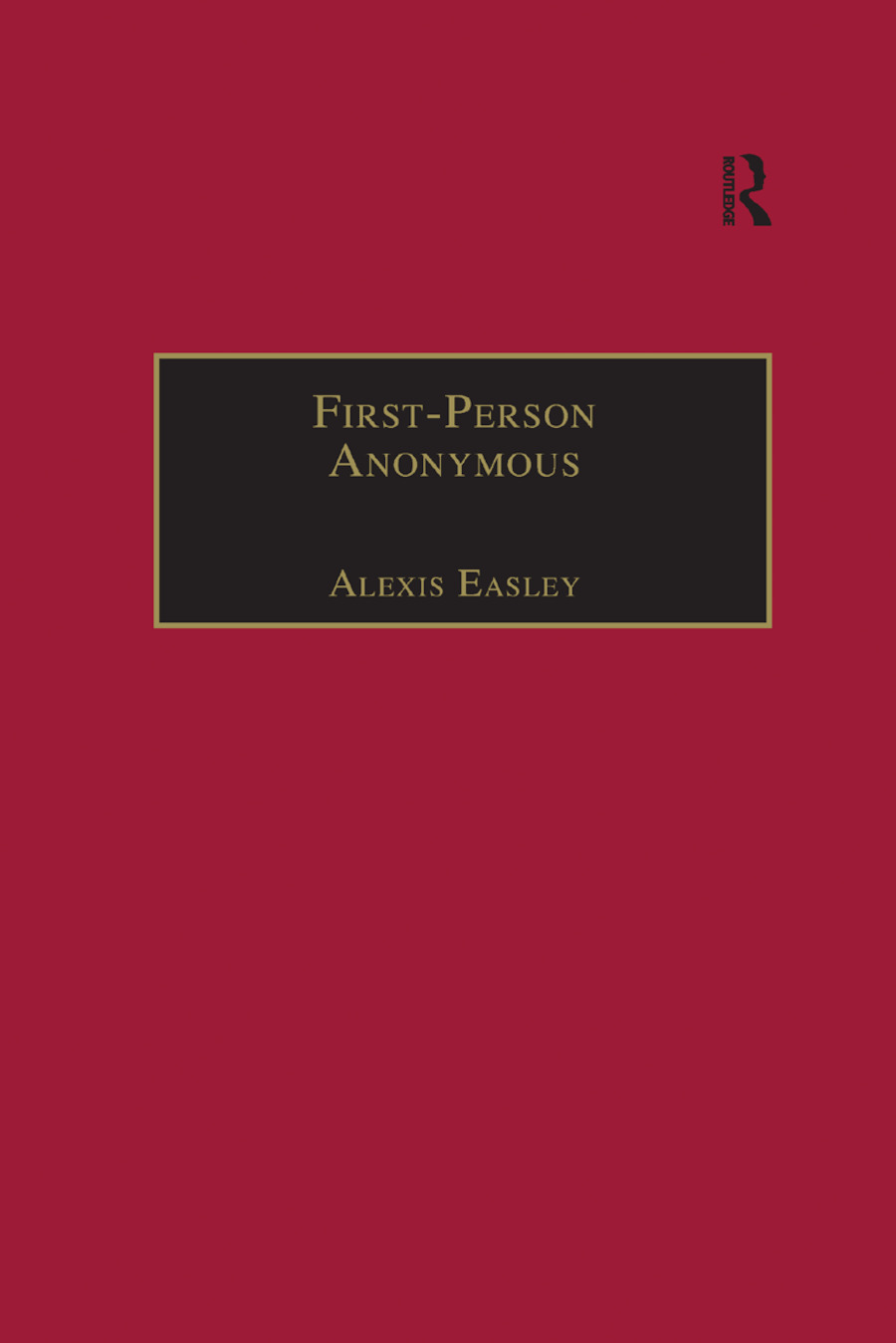 First-Person Anonymous: Women Writers and Victorian Print Media, 1830�1870, 1st Edition (Paperback) book cover