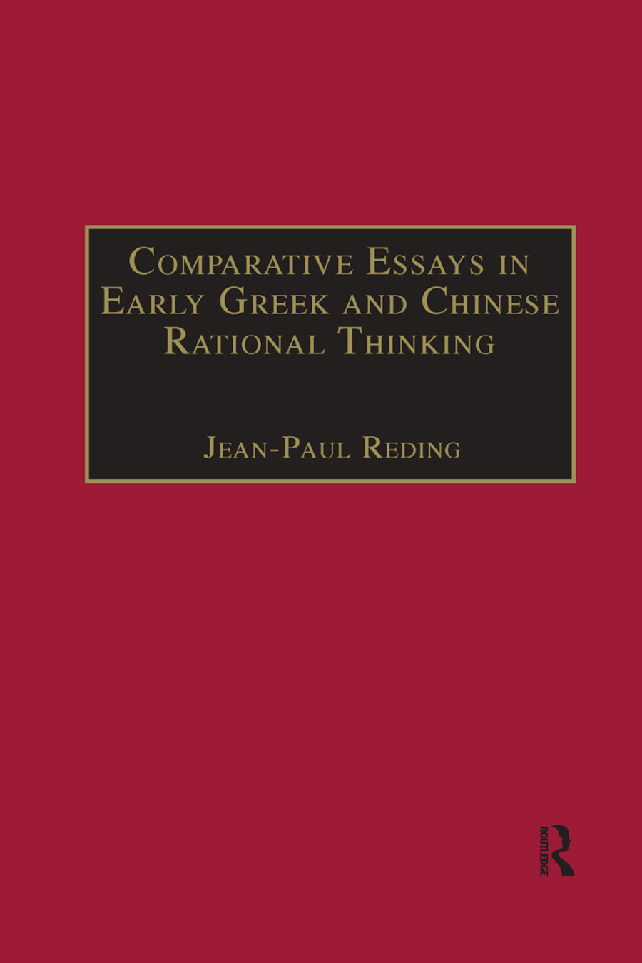 Comparative Essays in Early Greek and Chinese Rational Thinking: 1st Edition (Paperback) book cover