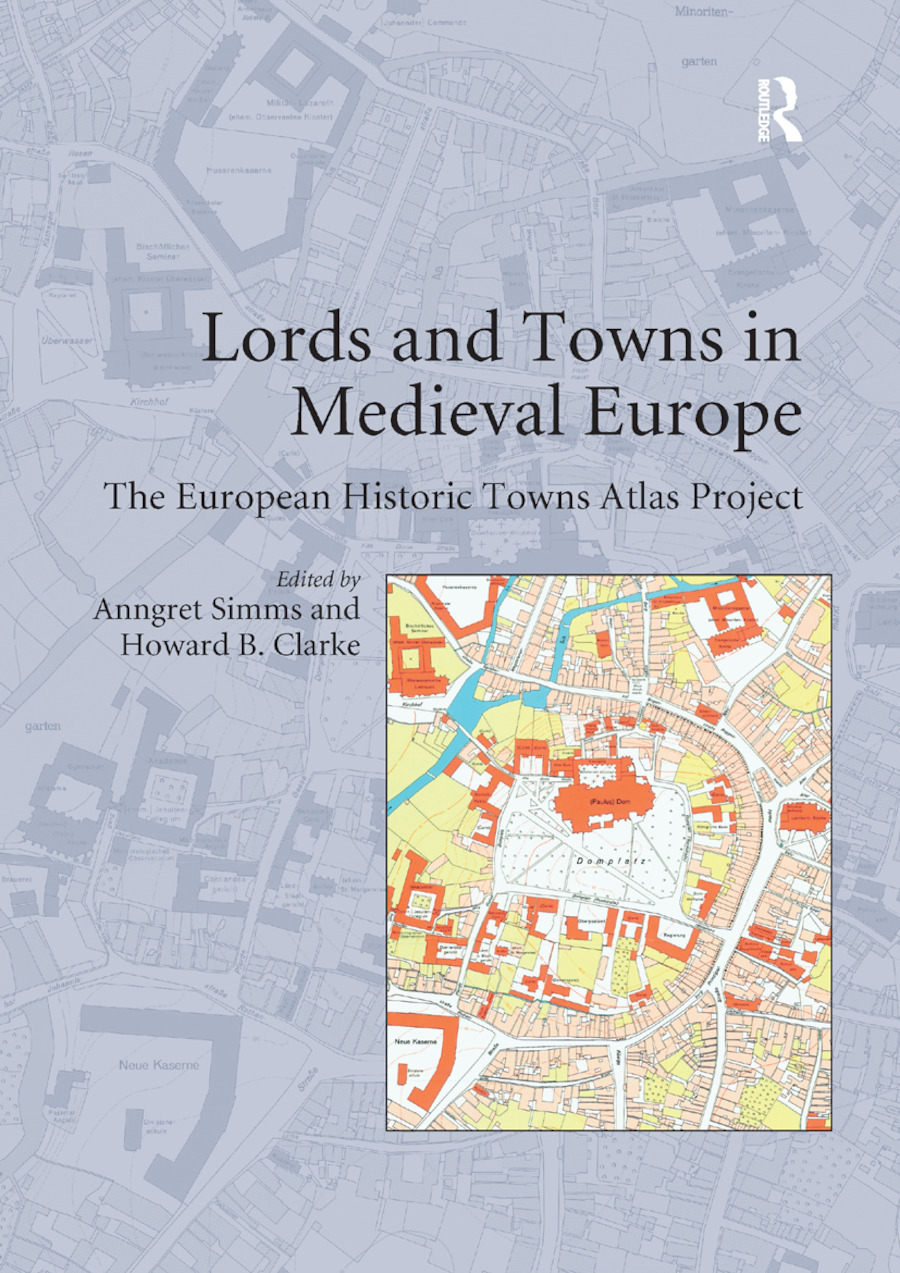 Lords and Towns in Medieval Europe: The European Historic Towns Atlas Project book cover