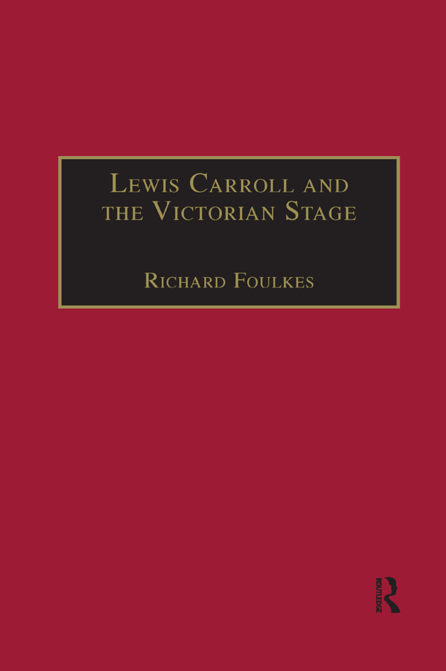 Lewis Carroll and the Victorian Stage: Theatricals in a Quiet Life, 1st Edition (Paperback) book cover