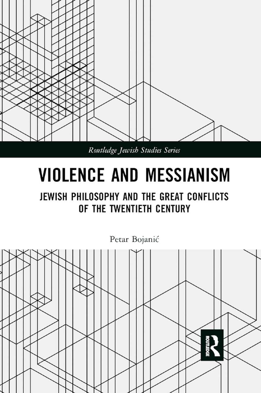 Violence and Messianism: Jewish Philosophy and the Great Conflicts of the Twentieth Century book cover