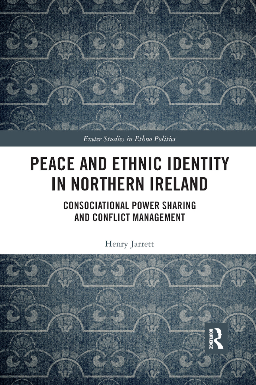 Peace and Ethnic Identity in Northern Ireland: Consociational Power Sharing and Conflict Management book cover