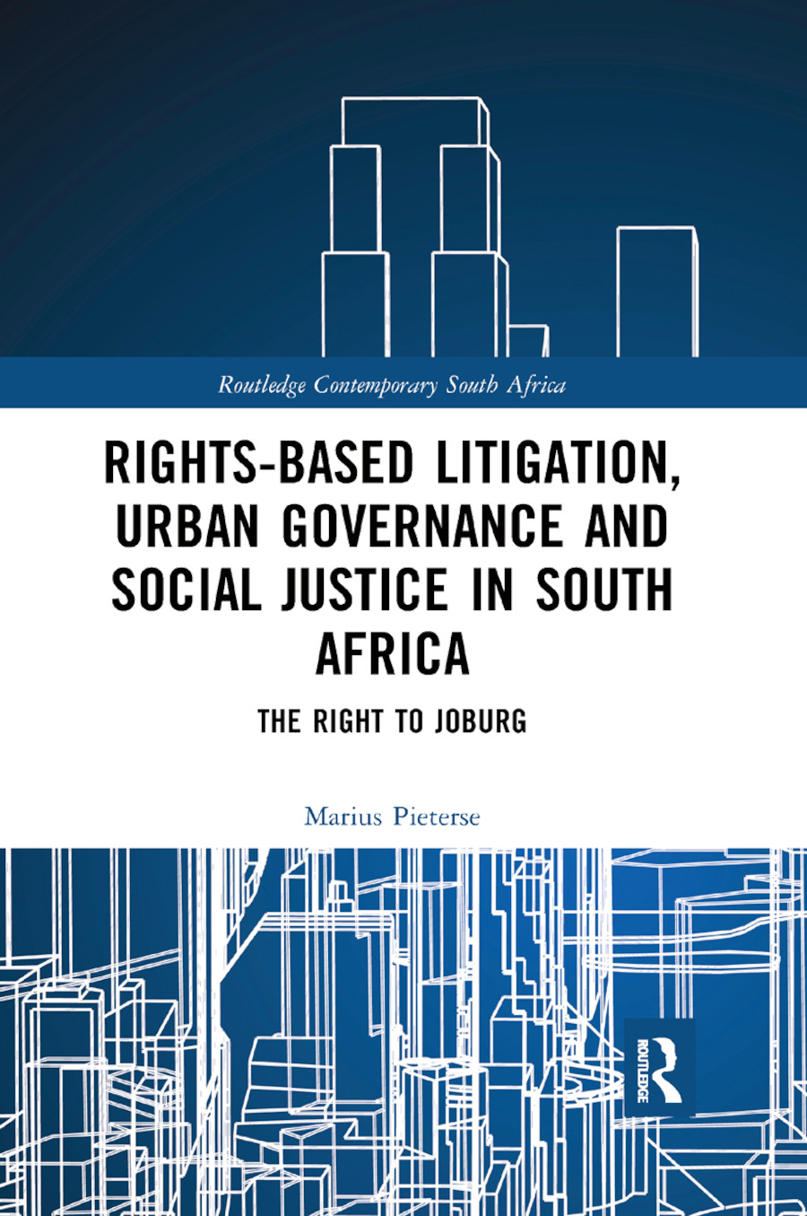 Rights-based Litigation, Urban Governance and Social Justice in South Africa: The Right to Joburg book cover