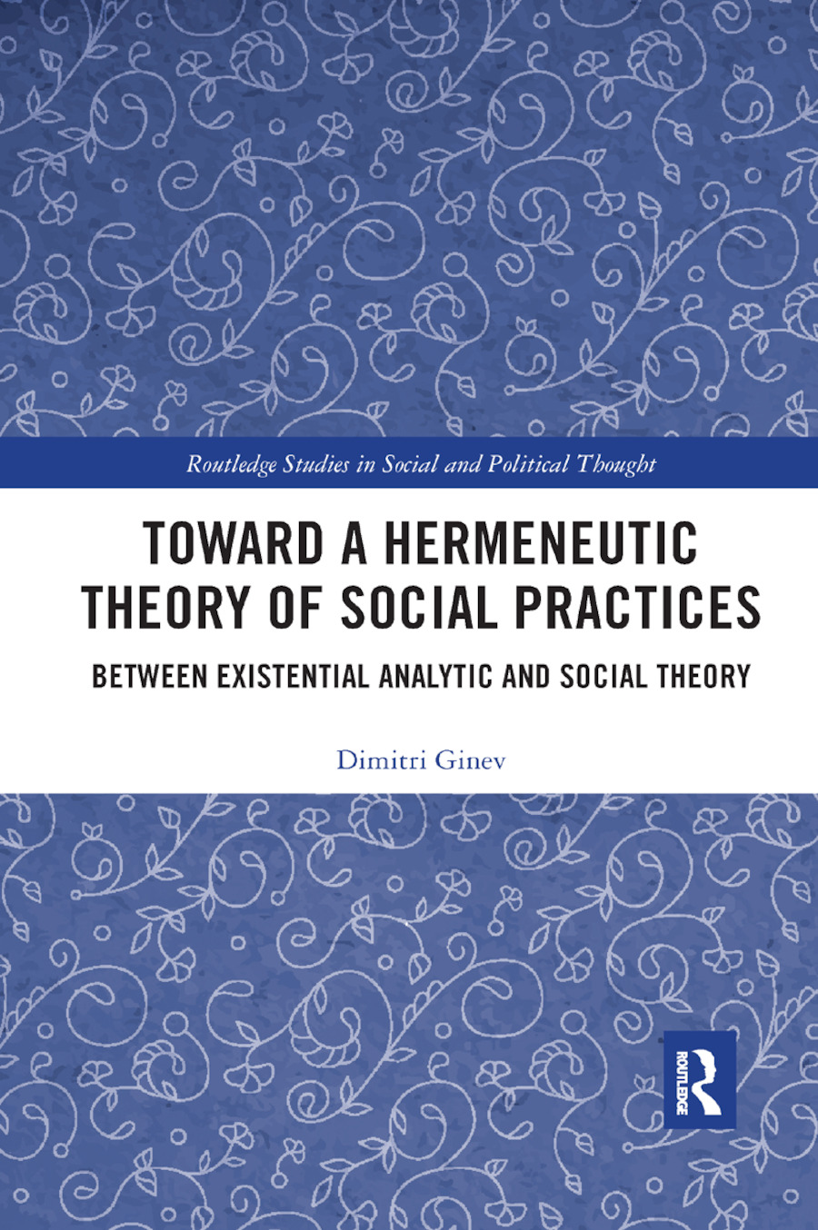Toward a Hermeneutic Theory of Social Practices: Between Existential Analytic and Social Theory book cover