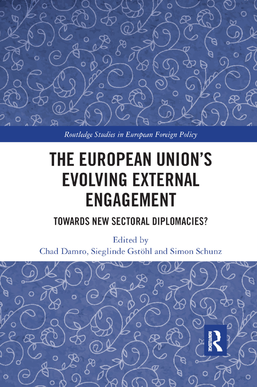 The European Union�s Evolving External Engagement: Towards New Sectoral Diplomacies? book cover