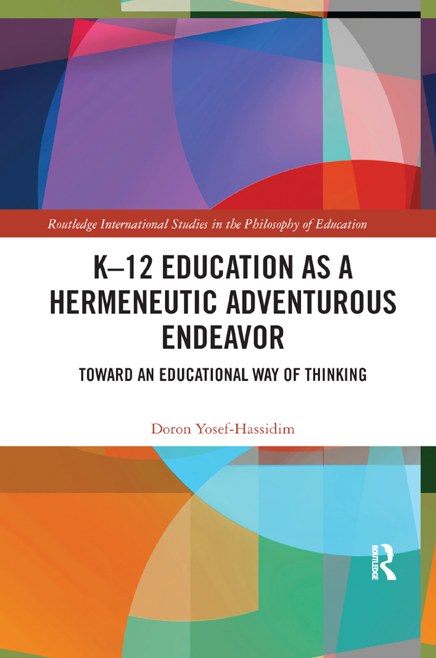 K�12 Education as a Hermeneutic Adventurous Endeavor: Toward an Educational Way of Thinking book cover
