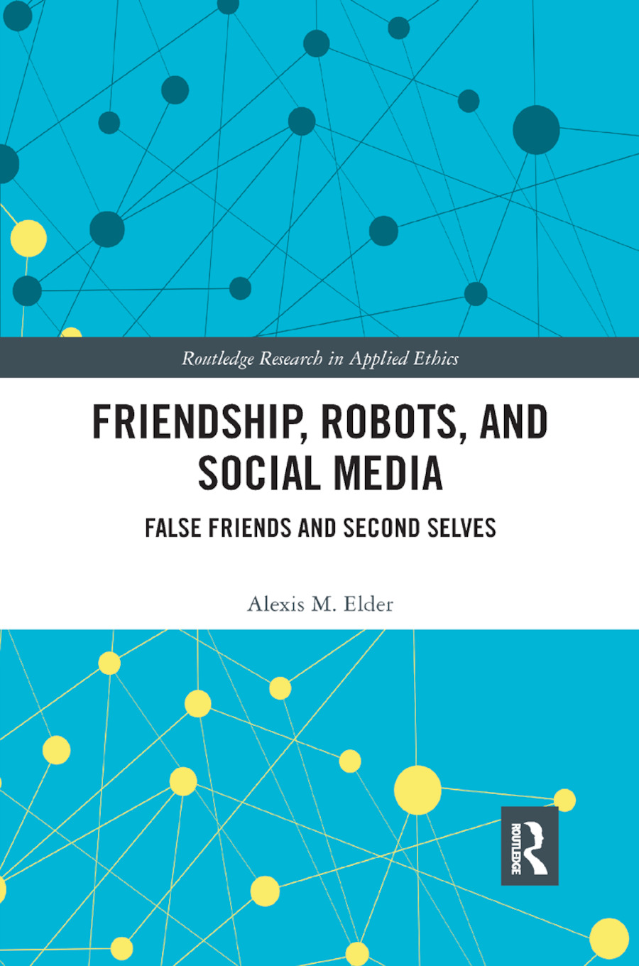 Friendship, Robots, and Social Media: False Friends and Second Selves, 1st Edition (Paperback) book cover