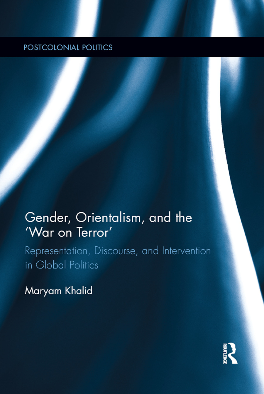Gender, Orientalism, and the �War on Terror': Representation, Discourse, and Intervention in Global Politics book cover