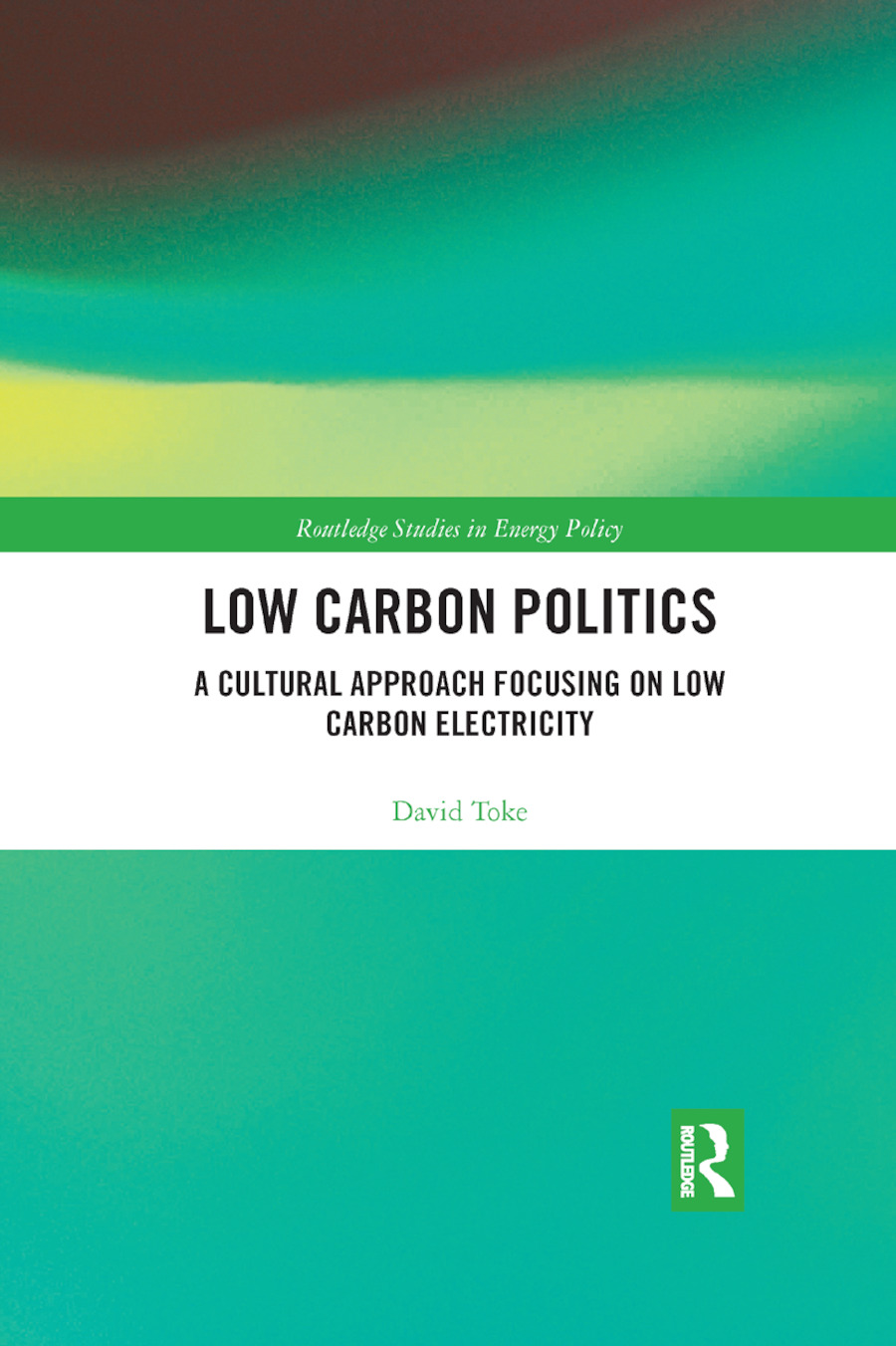 Low Carbon Politics: A Cultural Approach Focusing on Low Carbon Electricity book cover
