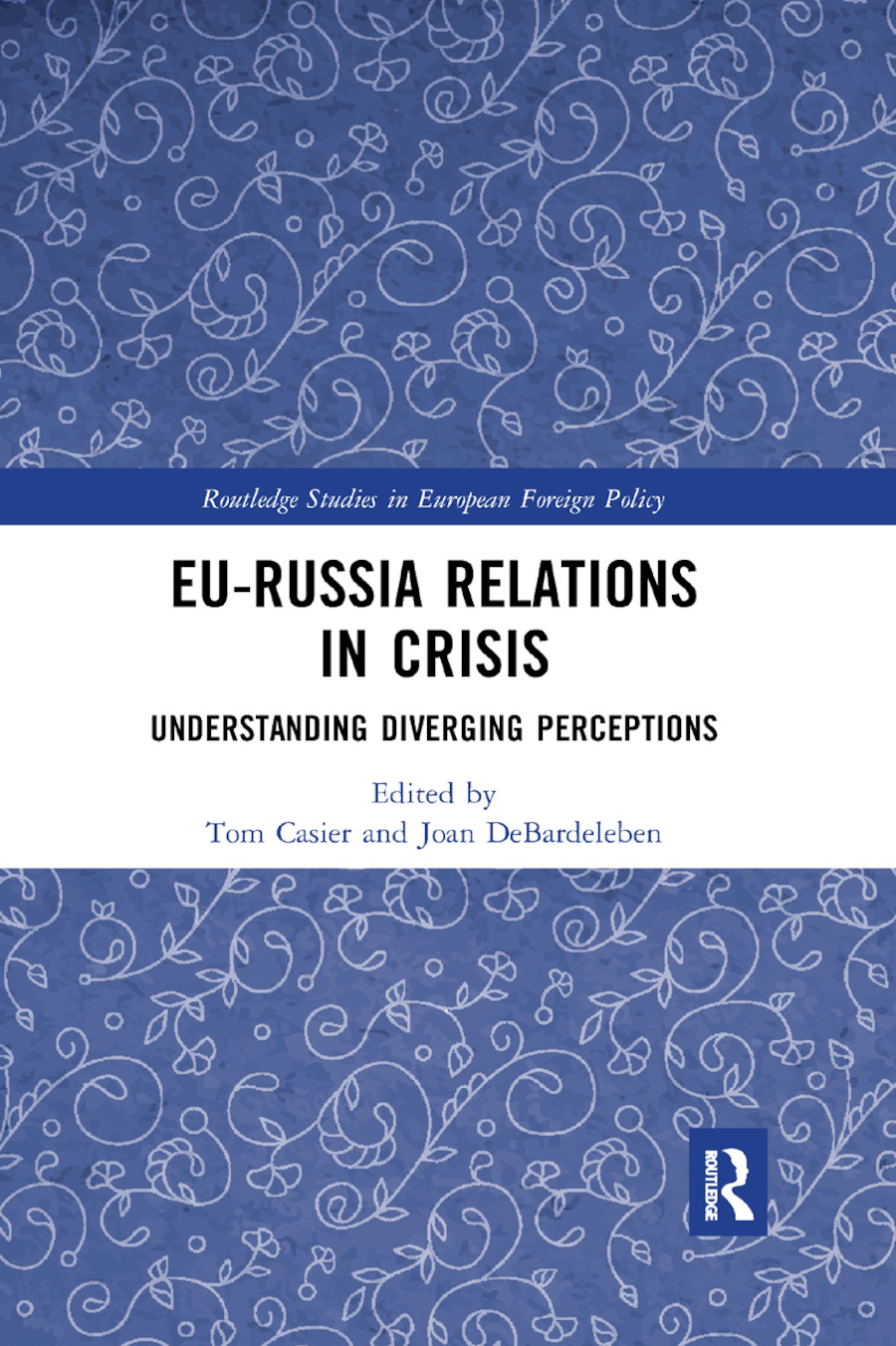 EU-Russia Relations in Crisis: Understanding Diverging Perceptions, 1st Edition (Paperback) book cover