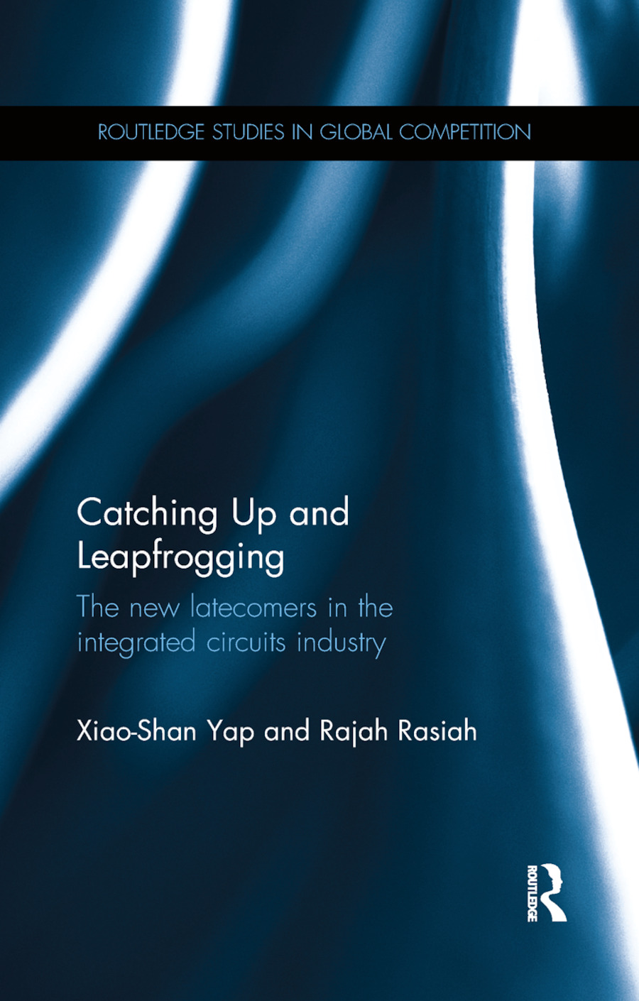 Catching Up and Leapfrogging: The new latecomers in the integrated circuits industry book cover