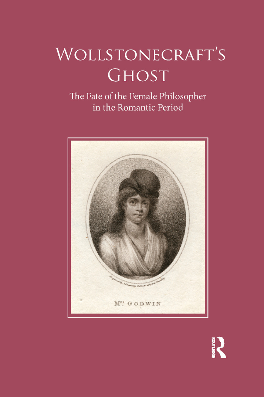 Wollstonecraft's Ghost: The Fate of the Female Philosopher in the Romantic Period, 1st Edition (Paperback) book cover