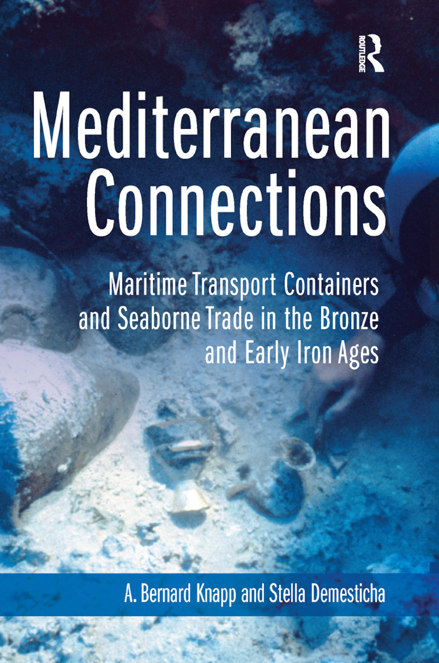 Mediterranean Connections: Maritime Transport Containers and Seaborne Trade in the Bronze and Early Iron Ages, 1st Edition (Paperback) book cover