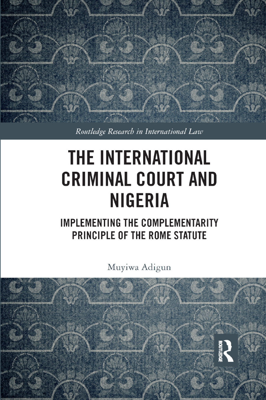 The International Criminal Court and Nigeria: Implementing the Complementarity Principle of the Rome Statute book cover