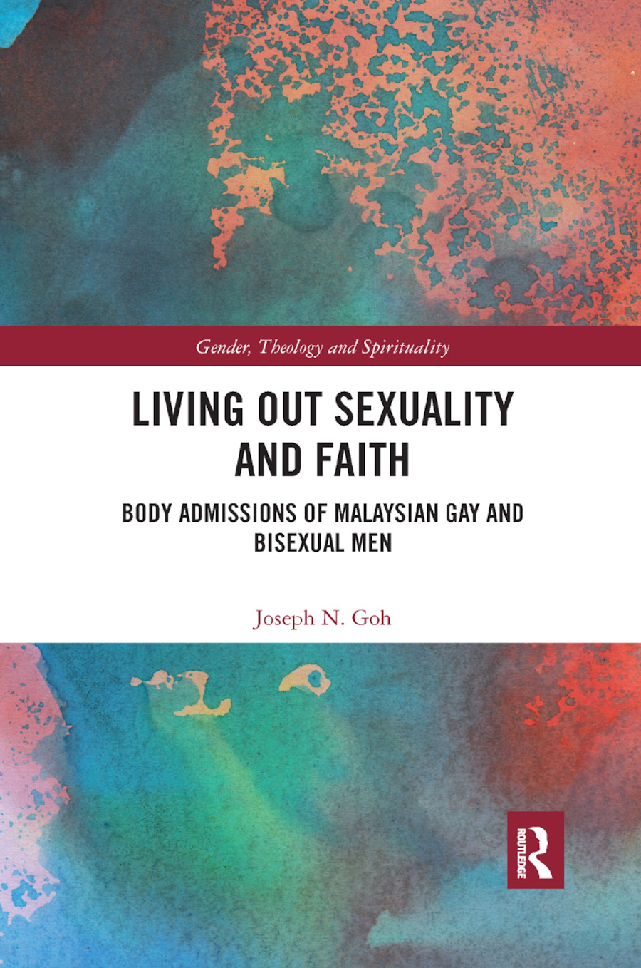 Living Out Sexuality and Faith: Body Admissions of Malaysian Gay and Bisexual Men book cover