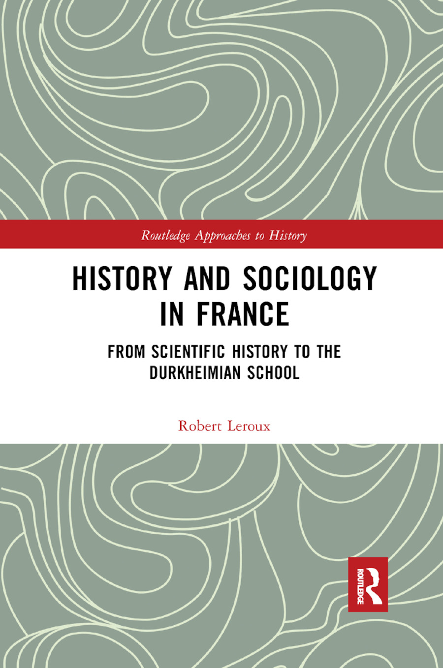 History and Sociology in France: From Scientific History to the Durkheimian School, 1st Edition (Paperback) book cover