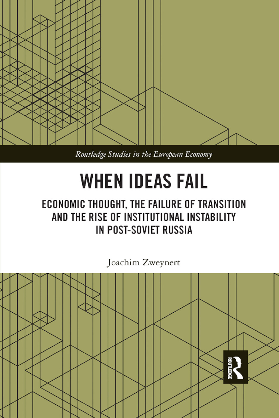 When Ideas Fail: Economic Thought, the Failure of Transition and the Rise of Institutional Instability in Post-Soviet Russia, 1st Edition (Paperback) book cover