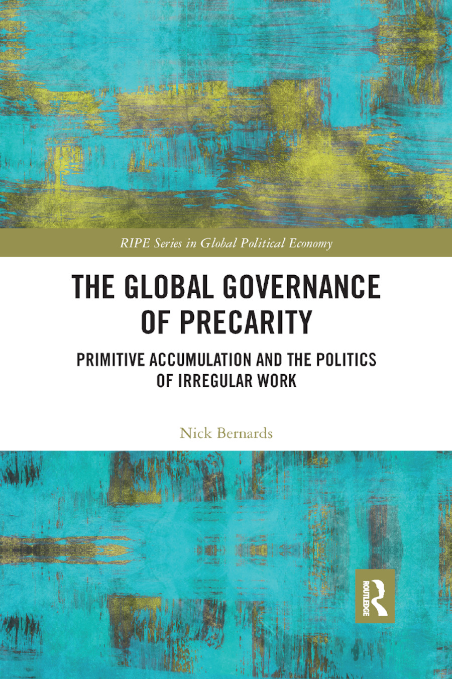 The Global Governance of Precarity: Primitive Accumulation and the Politics of Irregular Work book cover