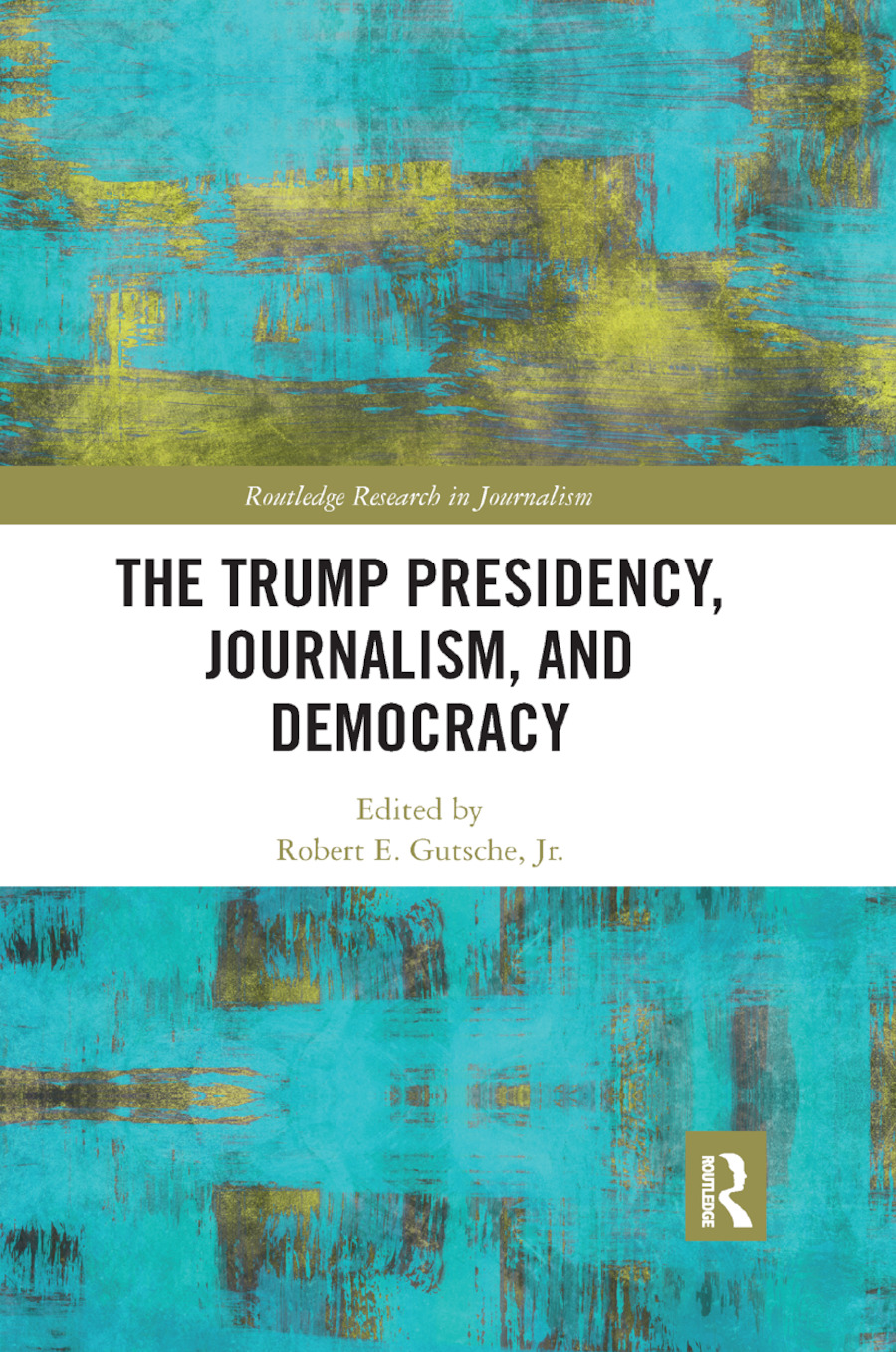 The Trump Presidency, Journalism, and Democracy book cover