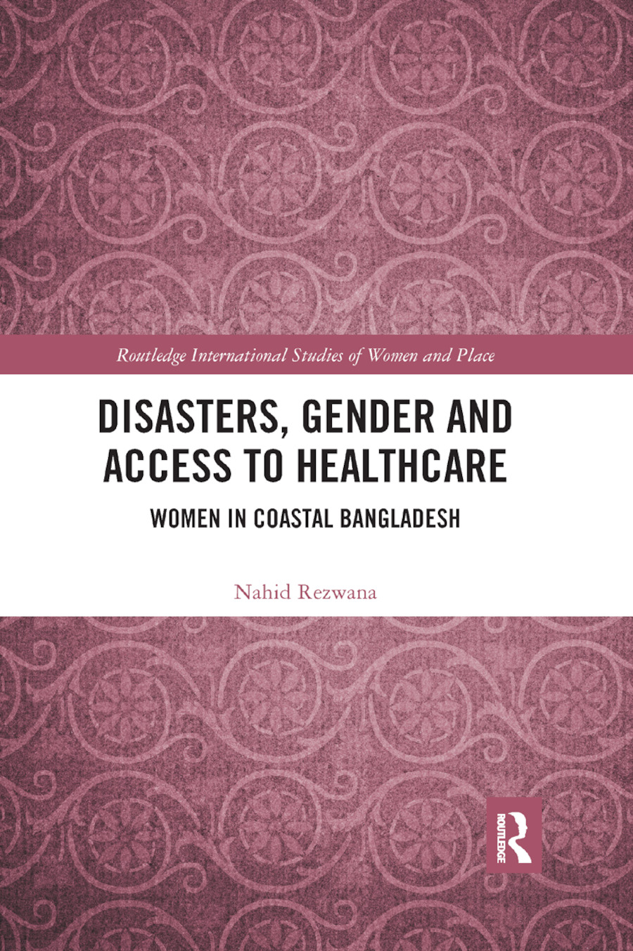 Disasters, Gender and Access to Healthcare: Women in Coastal Bangladesh book cover